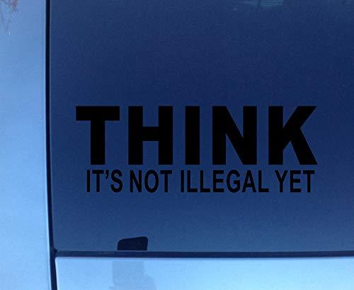 THINK - IT'S NOT ILLEGAL YET - BLACK Vinyl Decal/Sticker Funny Bumper Sticker Laptop ()