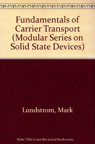 Fundamentals of Carrier Transport (Modular Series on Solid State Devices, Vol X)