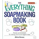 Everything Soapmaking Book : Recipes and Techniques for Creating Colorful and Fragrant Soaps by Alicia Grosso (2007-08-01)