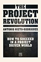 The Project Revolution: How to Succeed in a Project Driven World