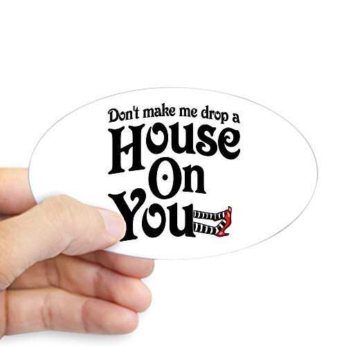 CafePress Don't Make Me Drop A House On You Wizard of Oz Sti Oval Bumper Sticker, Euro Oval Car (Ovals Small Wizard)