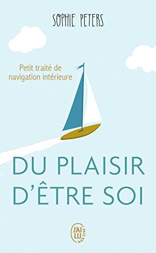 Du plaisir d'être soi. Petit traité de navigation intérieure (Développement personnel) (French Edition)