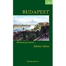 Budapest: Heureux qui comme… Juliette Adam (Heureux qui comme... t. 90) (French Edition)