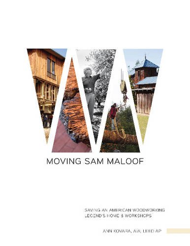 Moving Sam Maloof: Saving an American Woodworking Legend's Home and Workshops [Ann Kovara] (Tapa Dura)