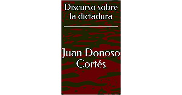 Discurso sobre la dictadura eBook: Juan Donoso Cortés, EFR: Amazon.com.mx: Tienda Kindle