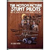 The Motion Picture Stunt Pilots and Hollywood's Classic Aviation Movies, H. Hugh Wynne, 0933126859