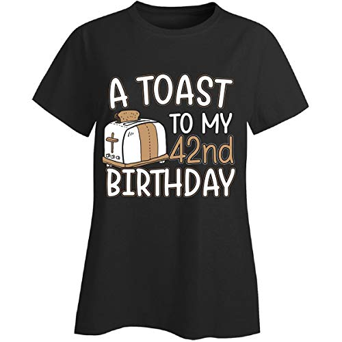 A Toast to My 42nd Birthday Funny Gift Idea for 42 Year Old - Ladies T-Shirt