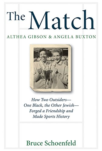 The Match: Althea Gibson & Angela Buxton: How Two Outsiders--One Black, the Other Jewish--Forged a Friendship and Made Sports History by Amistad