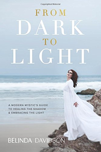 Download From Dark to Light: A Modern Mystic's Guide to Healing the Shadow & Embracing the Light pdf