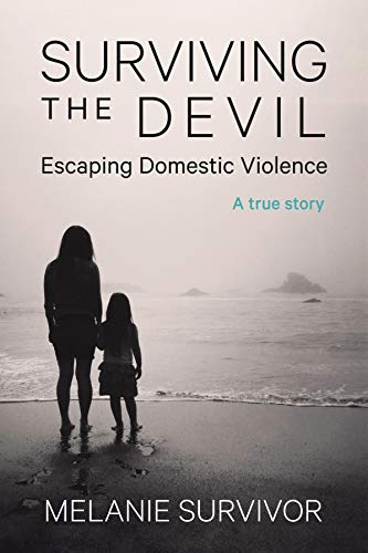 Surviving the Devil - Escaping Domestic Violence: A True Story (English Edition)