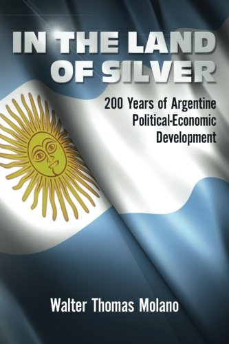 Download In the Land of Silver: 200 Years of Argentine Political-Economic Development pdf