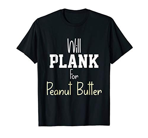 Will plank for Peanut butter Peanut day Funny gifts Tshirt
