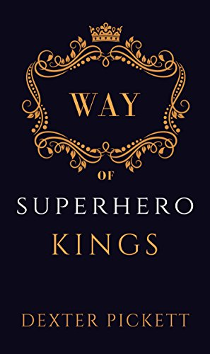 Way of Superhero Kings: Book One: A Guide to Mastery of Fears - Apprentice Yourself To Batman