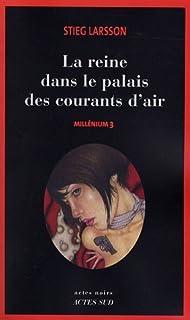 Millénium : [3] : La reine dans le palais des courants d'air, Larsson, Stieg