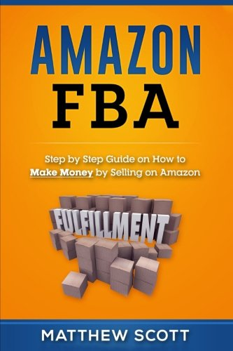 Price comparison product image Amazon FBA: Step by Step Guide on How to Make Money by Selling on Amazon