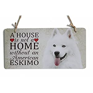 "A House Is Not A Home Without An American Eskimo Sign Dog Breed Sign Perfect For Dog Lover (5"" x 10"") 8"