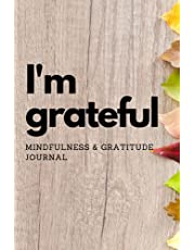 I'm Grateful : Mindfulness & Gratitude Journal: Diary for Women and Girls to Practice Gratitude and Meditation - Reduce Stress and Anxiety