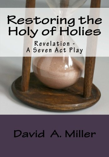 Restoring the Holy of Holies: Revelation - A Seven Act Play
