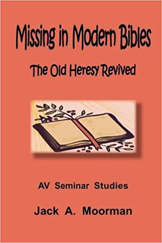 Missing in Modern Bibles, the Old Heresy Revived: Jack Moorman