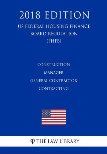 Construction Manager - General Contractor Contracting (US Federal Highway Administration Regulation) (FHWA) (2018 Edition)