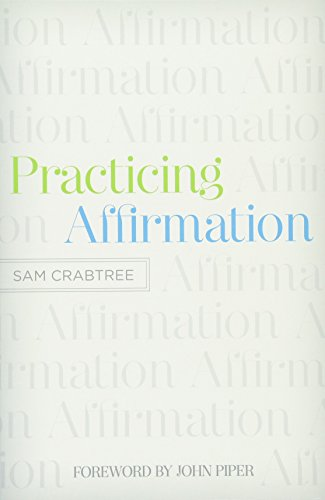 Practicing Affirmation: GodCentered Praise of Those Who Are Not God