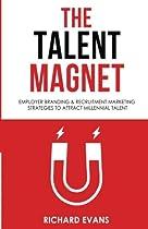 The Talent Magnet: Employer Branding & Recruitment Marketing Strategies to Attract Millennial Talent