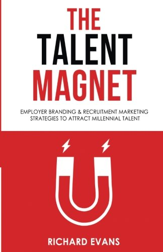 The Talent Magnet: Employer Branding & Recruitment Marketing Strategies to Attract Millennial Talent [Richard Evans] (Tapa Blanda)