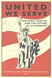 [(United We Serve: National Service and the Future of Citizenship )] [Author: E.J. Dionne] [Jun-2003] by BROOKINGS INSTITUTION