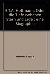 E. T. A. Hoffmann oder Die Tiefe zwischen Stern und Erde