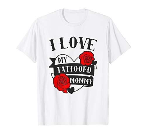 Tattooed Mom Tshirt Love My Mommy Tattoo Roses Gift Shirt