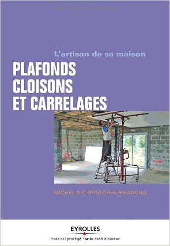 L'ARTISAN DE SA MAISON : PLAFONDS, CLOISONS ET CARRELAGES