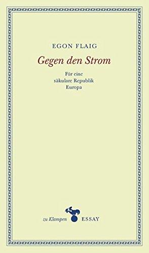 Gegen den Strom: Für eine säkulare Republik Europa. Essays (zu Klampen Essays)