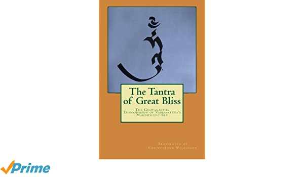 The Tantra of Great Bliss: The Guhyagarbha Transmission of ...