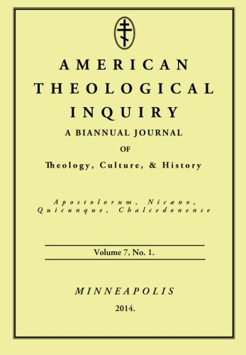 Download American Theological Inquiry, Volume Seven, Issue One: A Biannual Journal of Theology, Culture, and History PDF