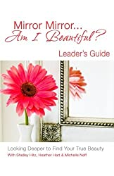 Mirror Mirror... Am I Beautiful? Leader's Guide: Looking Deeper to Find Your True Beauty