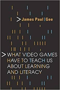 What Video Games Have to Teach Us About Learning and Literacy by James Paul Gee (2004-05-07)