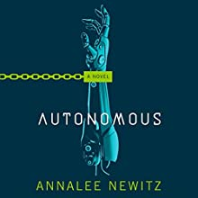 Autonomous: A Novel Audiobook by Annalee Newitz Narrated by Jennifer Ikeda