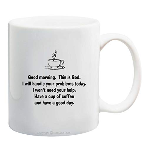 BeeGeeTees Good Morning This Is God I Will Handle Your Problems Mug (11 oz)