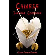 Chinese Takeout Cookbook: Classic Chinese Cooking