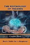 The Psychology of Trading: Basic Skills for a Beginner Trader