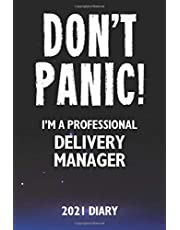 Don't Panic! I'm A Professional Delivery Manager - 2021 Diary: Customized Work Planner Gift For A Busy Delivery Manager.