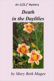 Death in the Daylilies: An (LOL)4 Mystery (Volume 1) by Mary Beth Magee (2014-05-17)