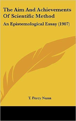 The Aim And Achievements Of Scientific Method An Epistemological  The Aim And Achievements Of Scientific Method An Epistemological Essay   T Percy Nunn  Amazoncom Books