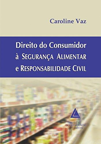 Direito do Consumidor a Seguranca Alimentar e Responsabilidade Civil