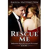 Rescue Me (Billionaire Romance Book 1)