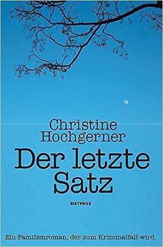 Der Letzte Satz Ein Thriller Im Familiären Milieu Hochgerner Christine Bücher