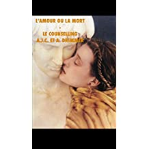 L'Amour ou la Mort-Le Counselling (French Edition)
