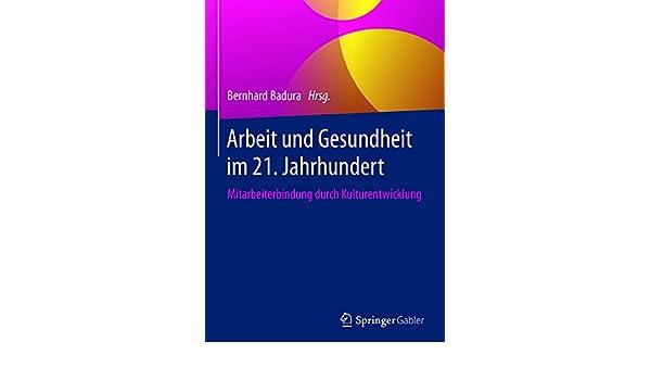 Arbeit und Gesundheit im 21 Jahrhundert Mitarbeiterbindung durch Kulturentwicklung German Edition