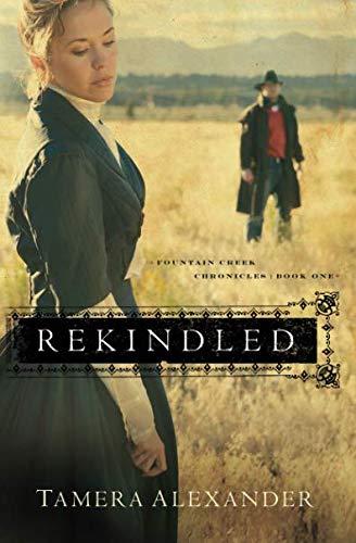 - Rekindled (Fountain Creek Chronicles, Book 1)