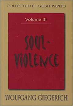 SOUL VIOLENCE: Volume III: The Collected English Papers of Wolfgang Giegerich